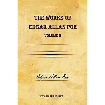 The Works of Edgar Allan Poe Vol. 5 by Poe & Edgar Allan