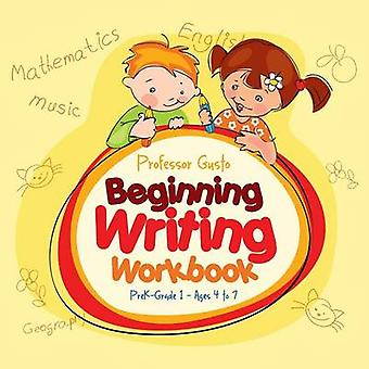 Beginning Writing Workbook   PreKGrade 1  Ages 4 to 7 by Gusto & Professor