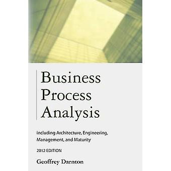 Business Process Analysis including Architecture Engineering Management and Maturity by Darnton & Geoffrey