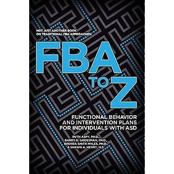 FBA to Z Functional Behavior and Intervention Plans for Individuals with ASD by Aspy & PhD & Ruth