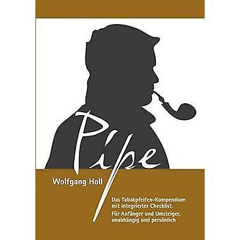 Pipe Das TabakpfeifenKompendiumDas TabakpfeifenKompendium mit integrierter Lista de verificación. Fr. Anfnger und Umsteiger unabhngig und persnlich. por Holl & Wolfgang