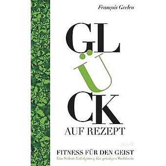 Glck auf Rezept  Fitness fr den Geist by Geelen & Francois