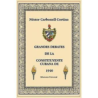 GRANDES DEBATES DE LA CONSTITUYENTE CUBANA DE 1940 by Carbonell Cortina & Nstor