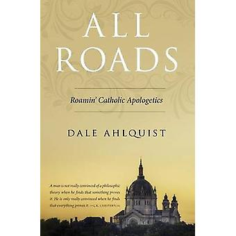 All Roads Roamin Catholic Apologetics by Ahlquist & Dale