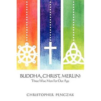 Buddha Christ Merlin Three Wise Men for Our Age by Penczak & Christopher