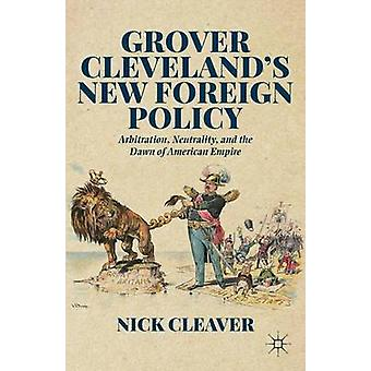 Grover Clevelands New Foreign Policy by Cleaver & Nick