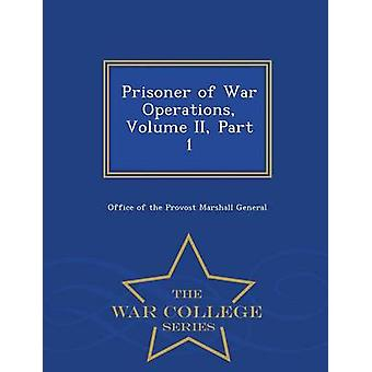Prisoner of War Operations Volume II Part 1  War College Series by Office of the Provost Marshall General
