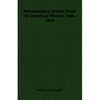 Documentary Source Book Of American History 16061898 by Macdonald & William