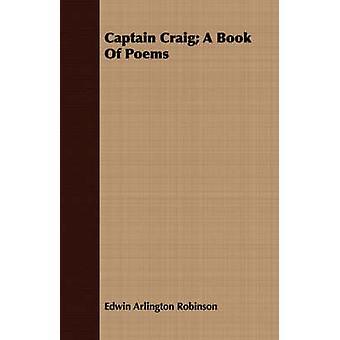 Captain Craig A Book Of Poems by Robinson & Edwin Arlington
