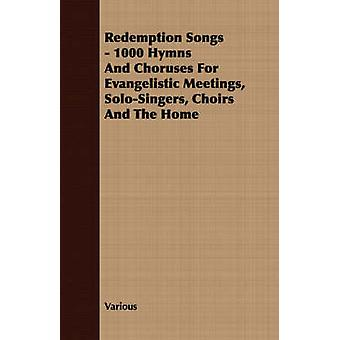 Redemption Songs  1000 Hymns and Choruses for Evangelistic Meetings SoloSingers Choirs and the Home by Various