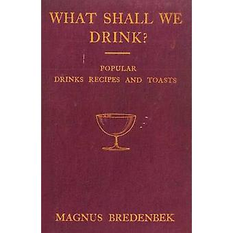 What Shall We Drink  Popular Drinks Recipes and Toasts by Bredenbek & Magnus