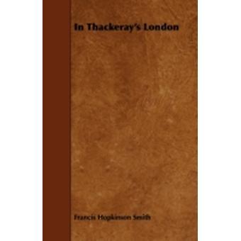 In Thackerays London by Smith & Francis Hopkinson