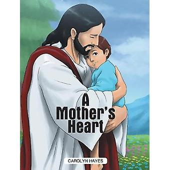 A Mothers Heart by Hayes & Carolyn