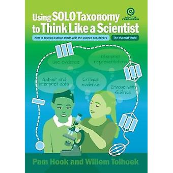 Using SOLO Taxonomy to Think Like a Scientist How to develop curious minds with the science capabilities by Hook & Pam