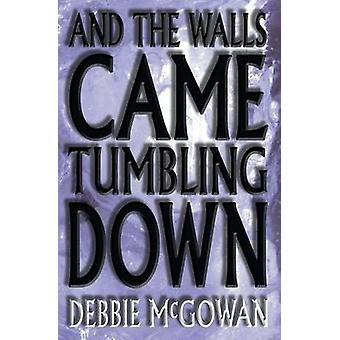 And The Walls Came Tumbling Down by McGowan & Debbie