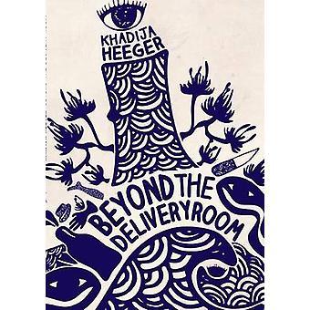 Beyond the Delivery Room by Heeger & Khadija