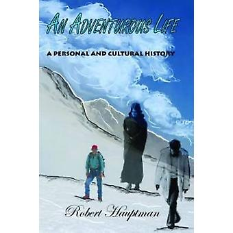 An Adventurous Life A Personal and Cultural History by Hauptman & Robert