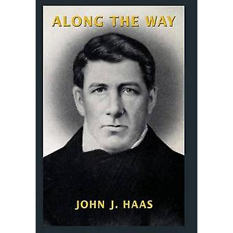 Along the Way a Venture in Autobiography and Genealogy by Haas & John J.