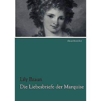 Die Liebesbriefe Der Marquise by Braun & Lily