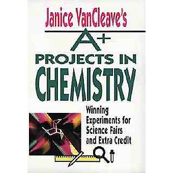 Janice VanCleaves A Projects in Chemistry Winning Experiments for Science Fairs and Extra Credit by VanCleave & Janice Pratt