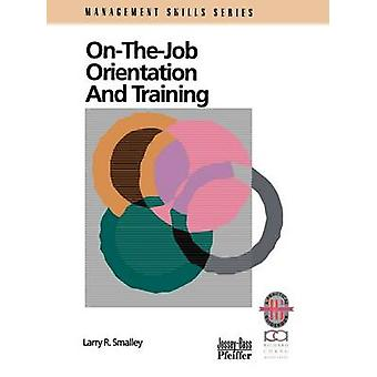 On the Job Orientation and Training by Smalley & Larry R.