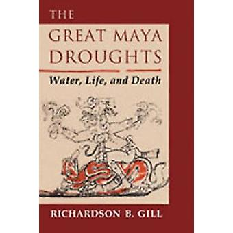 The Great Maya Droughts Water Life and Death by Gill & Richardson B.