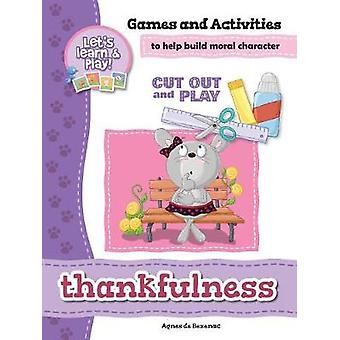 Thankfulness  Games and Activities Games and Activities to Help Build Moral Character by de Bezenac & Agnes