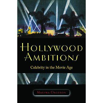 Hollywood Ambitions - Celebrity in the Movie Age door Marsha Orgeron - 9