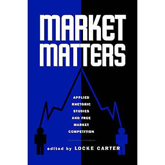 Market Matters - Applied Rhetoric Studies and Free Market Competition