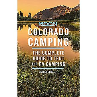 Moon Colorado Camping (Sixth Edition) - The Complete Guide to Tent and
