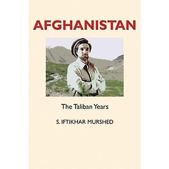 Afghanistan - The Taliban Years by S. Iftikhar Murshed - 9781898948933