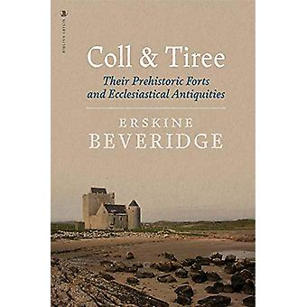 Coll and Tiree - Their Prehistoric Forts and Ecclesiastical Antiquitie