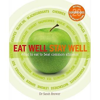 Eat Well Stay Well - What to Eat to Beat Common Ailments by Sarah Brew
