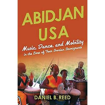 Abidjan USA - Music - Dance - and Mobility in the Lives of Four Ivoria
