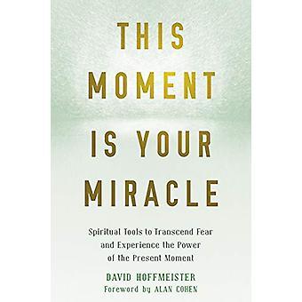 This Moment Is Your Miracle - Outils spirituels pour transcender la peur et Ex