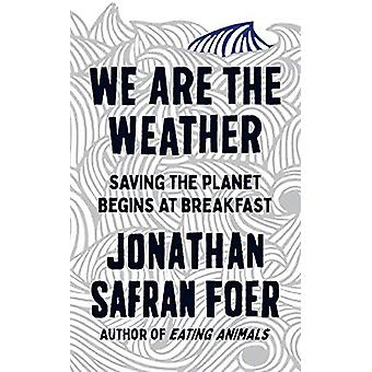We are the Weather - Saving the Planet Begins at Breakfast by Jonathan