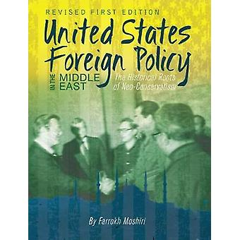 United States Foreign Policy in the Middle East - The Historical Roots