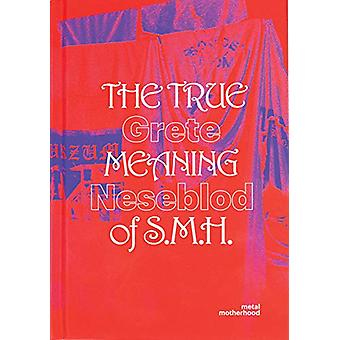 The True Meaning of S.M.H by GRETE JOHANNE NESEBLOD - 9789491677892 B