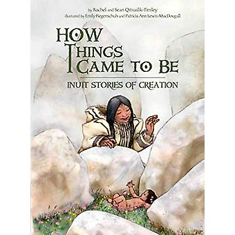 How Things Came to Be - Inuit Stories of Creation by Rachel Qitsualik-