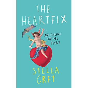 The Heartfix An Online Dating Diary por Stella Grey