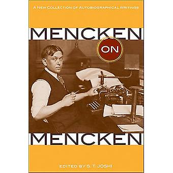 Mencken on Mencken - A New Collection of Autobiographical Writings (an