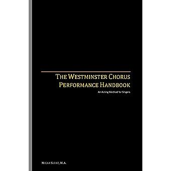 The Westminster Chorus Performance Handbook - An Acting Method for Sin