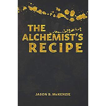 The Alchemist's Recipe by Jason B McKenzie - 9781773706092 Book