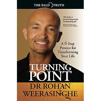 Turning Point - A 6 Step Process for Transforming Your Life by Rohan W