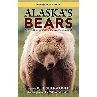 Alaska's Bears - Grizzlies - Black Bears - and Polar Bears by Bill She