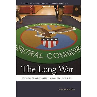 The Long War - Centcom - Grand Strategy - and Global Security by John