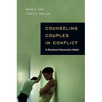 Counseling Couples in Conflict by James N. SellsMark A. Yarhouse