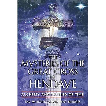 The Mysteries of the Great Cross of Hendaye by Jay WeidnerVincent Bridges