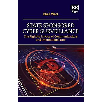 State Sponsored Cyber Surveillance The Right to Privacy of Communications and International Law