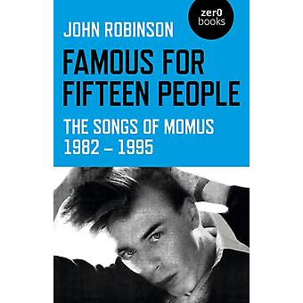 Famous for Fifteen People  The Songs of Momus 1982  1995 by John Robinson